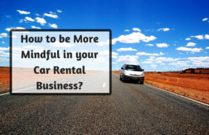 How to be More Mindful in your Car Rental Business