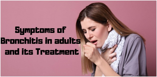 Symptoms of Bronchitis in adults and its Treatment