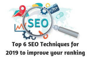 Top 6 SEO Techniques for 2019 to improve your ranking