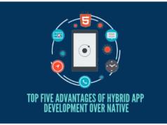 Top Five Advantages of Hybrid App Development Over Native