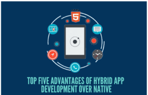Top Five Advantages of Hybrid App Development Over Native
