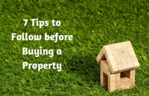 7 Tips to Follow before Buying a Property