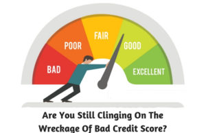 Are You Still Clinging On The Wreckage Of Bad Credit Score