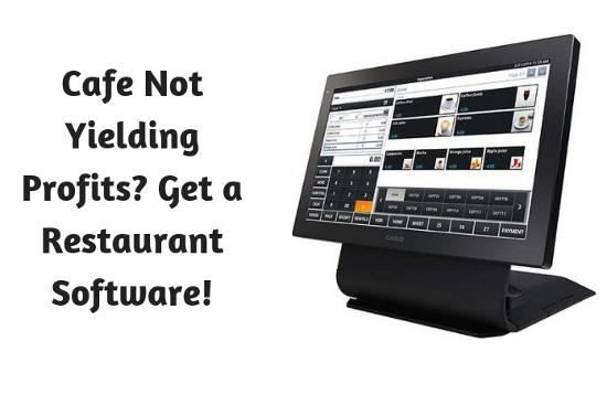 Cafe Not Yielding Profits- Get a Restaurant Software