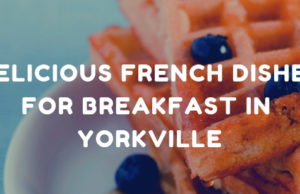 Delicious French dishes for Breakfast in Yorkville
