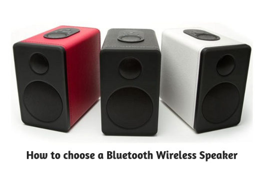 How to choose a Bluetooth wireless speaker