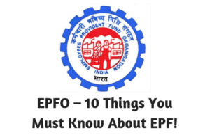EPFO – 10 Things You Must Know About EPF!