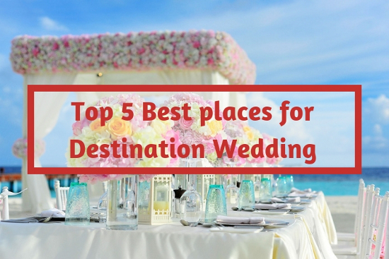 Top 5 Best places for destination Wedding