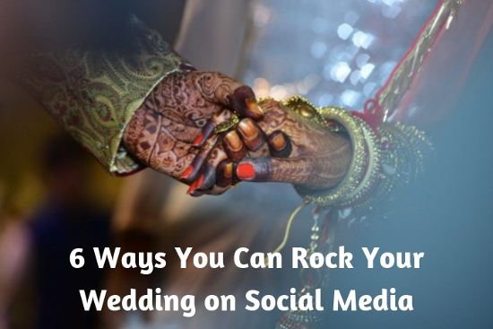 6 Ways You Can Rock Your Wedding on Social Media