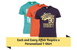 Each and Every Affair Require a Personalized T-Shirt