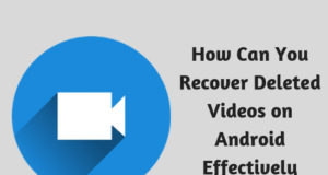 How Can You Recover Deleted Videos on Android Effectively