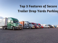 Top 3 Features of Secure Trailer Drop Yards Parking