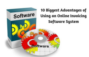 10 Biggest Advantages of Using an Online Invoicing Software System