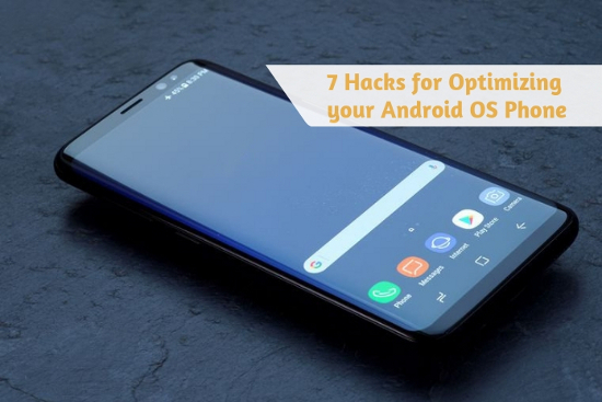 7 Hacks for Optimizing your Android OS Phone