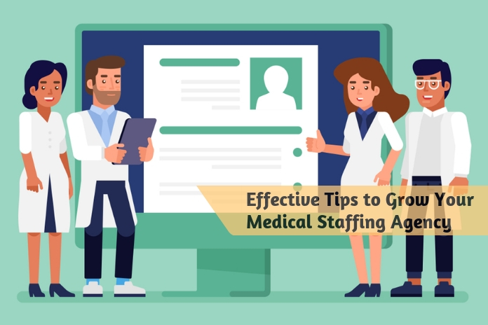 Effective Tips to Grow Your Medical Staffing Agency