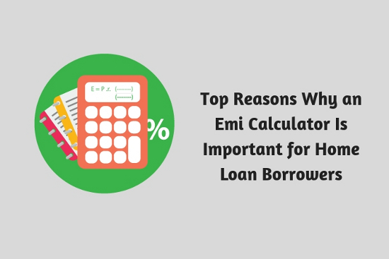 Top Reasons Why an Emi Calculator Is Important for Home Loan Borrowers