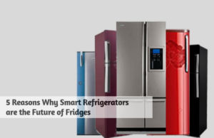 5 Reasons Why Smart Refrigerators are the Future of Fridges