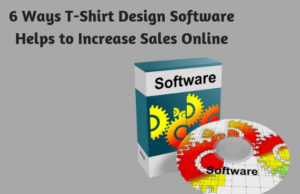 6 Ways T-Shirt Design Software Helps to Increase Sales Online