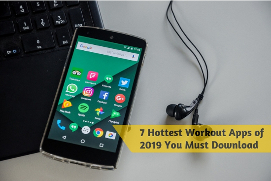 7 Hottest Workout Apps of 2019 You Must Download