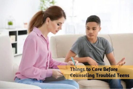 Things to Care Before Counseling Troubled Teens