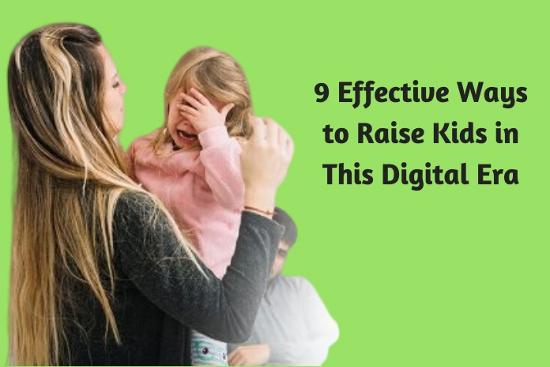 9 Effective Ways to Raise Kids in This Digital Era