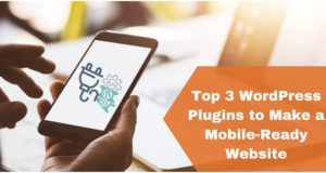 Top 3 WordPress Plugins to Make a Mobile-Ready Website