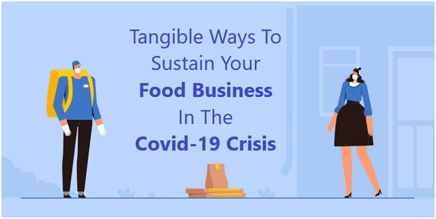 Tangible Ways To Sustain Your Food Business In The Covid-19 Crisis