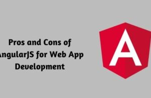 Pros and Cons of AngularJS for Web App Development