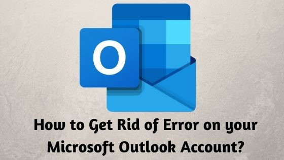 How to Get Rid of Error on your Microsoft Outlook Account