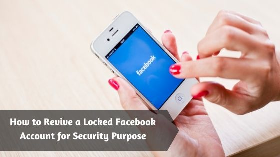 How to Revive a Locked Facebook Account for Security Purpose