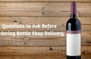 Questions to Ask Before Ordering Bottle Shop Delivery