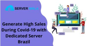 Generate High Sales During Covid-19 with Dedicated Server Brazil