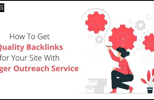 How to Get Quality Backlinks for Your Site with Blogger Outreach Service