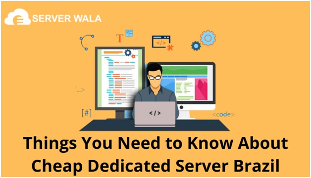 Things You Need to Know About Cheap Dedicated Server Brazil